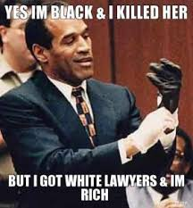 yes-im-black-i-killed-her-but-i-got-white-lawyers-im-rich-thumb.jpg via Relatably.com