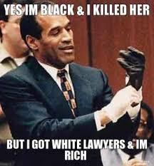 yes-im-black-i-killed-her-but-i-got-white-lawyers-im-rich-thumb.jpg via Relatably.com
