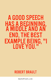 A Good Speech Has A Beginning Middle And End - Quotes, Sayings