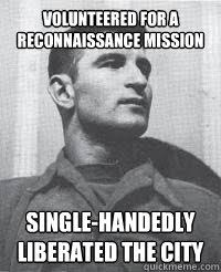 volunteered for a reconnaissance mission Single-handedly liberated ... via Relatably.com