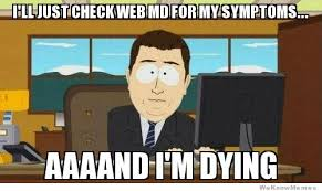 Whenever I Check Web MD | WeKnowMemes via Relatably.com