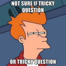 Not Sure If Tricky Question Or Tricky Question ● Create Meme via Relatably.com
