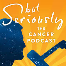 But Seriously: The Cancer Podcast