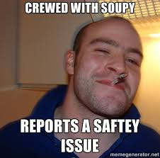 Crewed with soupy Reports a saftey issue - Good Guy Greg | Meme ... via Relatably.com