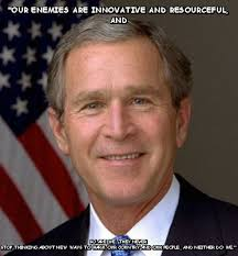 Our enemies are innovative and resourceful (George Bush) | Meme share via Relatably.com