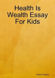 health is wealth essay for kids by amora tempos  ebook    luluhealth is wealth essay for kids