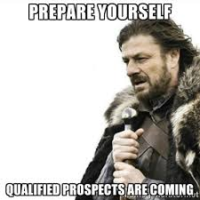 Prepare yourself qualified prospects are coming - Prepare yourself ... via Relatably.com