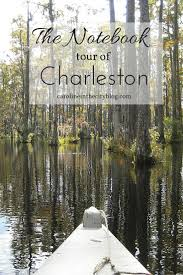 the notebook charleston tour caroline in the city travel blog the notebook