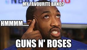 My favourite band? guns n' roses hmmmm..... - Misc - quickmeme via Relatably.com