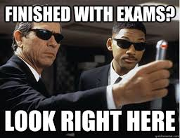 Finished WITH Exams? Look right here - EXAMS MIB STYLE - quickmeme via Relatably.com