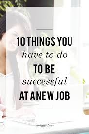 things you have to do to be successful at a new job my first real job went up in flames no really i was left to my own devices wiring a lighting fixture for the first time and well the rest is history