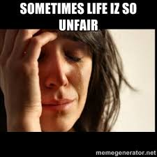 sometimes life iz so unfair - First world Problems II | Meme Generator via Relatably.com