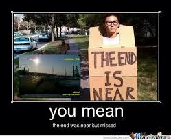 The End Was Near by jscrimgeour - Meme Center via Relatably.com
