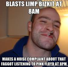 blasts limp bizkit at 8am makes a noise complaint about that ... via Relatably.com