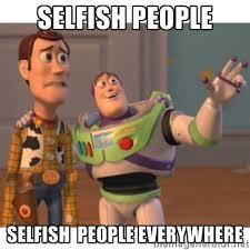 selfish people selfish people everywhere - Toy story | Meme Generator via Relatably.com