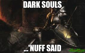 dark souls ...'nuff said meme - Downcast Dark Souls (2652) | Memes ... via Relatably.com