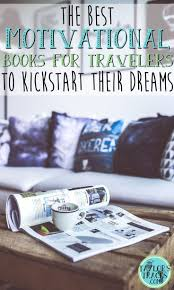 17 best ideas about best motivational books the best motivational books for travelers to kickstart their dreams