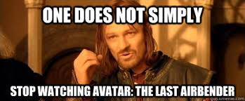 One does not simply Stop watching Avatar: The Last Airbender - One ... via Relatably.com