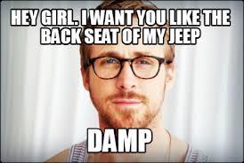 Meme Creator - Hey Girl. I want you like the back seat of my Jeep ... via Relatably.com
