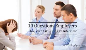 questions employers shouldn t ask during an interview job 10 questions employers shouldn t ask during an interview job posting tips uk hiring the right people edinburgh