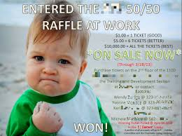 i was asked to make a flyer for the upcoming raffle at work i was asked to make a flyer for the upcoming 50 50 raffle at work literally nobody got it i hate being the only 20 something in the building