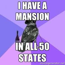 I have a mansion in all 50 states - Rich Raven   Meme Generator via Relatably.com