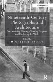 architecture in nineteenth century photographs essays on reading a  architecture in nineteenth century photographs essays on reading a collection
