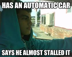 Has an automatic car says he almost stalled it - Little Man ... via Relatably.com