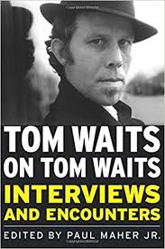 <b>Tom Waits on Tom Waits</b>: Interviews and Encounters (Musicians in ...