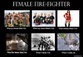 What I think I do – meme ( artist & Female Firefighter ... via Relatably.com