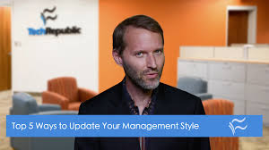video top ways to update your management style techrepublic