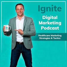 Ignite Digital Marketing Podcast | Healthcare Marketing Strategy & Tips | Alex Membrillo
