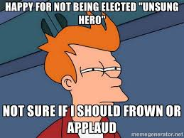 "Happy for not being elected ""Unsung Hero"" Not sure if I should ... via Relatably.com"