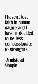 Armistead Maupin quote: I haven't lost faith in human nature and