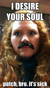 I DESIRE YOUR SOUL patch, bro. it's sick - ginger mustache you a ... via Relatably.com