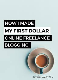 how i made my first dollar lance writing tay talks money earn money lance blogger