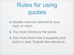 making quotes work for you why use quotes your essay must be rules for using quotes quotes must be relevant to your topic or claim