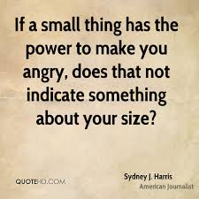 sydney j harris power quotes quotehd if a small thing has the power to make you angry does that not indicate