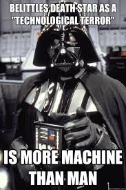 """Belittles Death Star as a """"technological terror"""" Is more machine ... via Relatably.com"""