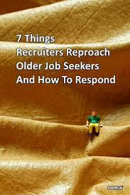 1000 ideas about job seekers job search interview 7 things recruiters reproach older job seekers and how to respond jobmob