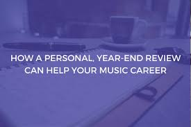 how a personal year end review can help your music career icadenza