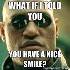 What if I told you You have a nice smile? - What If I Told You ... via Relatably.com