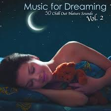 Music for Dreaming, Vol. 2 - 50 Chill Out <b>Nature Sounds</b> Relaxation ...