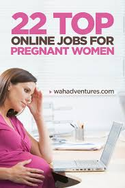 amazing online jobs for pregnant women to do from home what are the best online jobs for pregnant women
