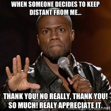 When someone decides to keep distant from me... Thank you! No ... via Relatably.com