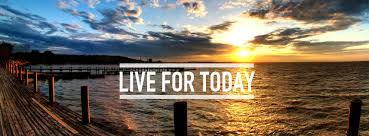 Image result for live for today