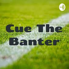Cue The Banter