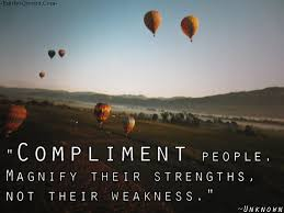 compliment people magnify their strengths not their weakness com compliment people stregth weakness unknown inspirational