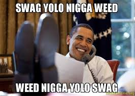 swag yolo nigga weed weed nigga yolo swag - Happy Obama Meme ... via Relatably.com