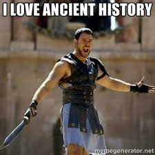 I love ancient history - GLADIATOR | Meme Generator via Relatably.com